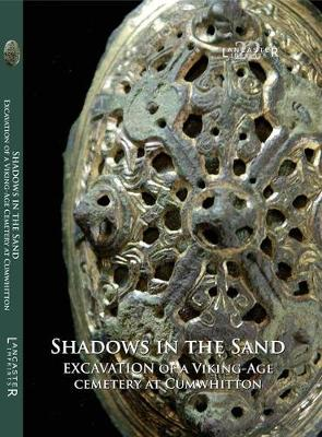 Shadows in the Sand: Excavation of a Viking-age Cemetery at Cumwhitton - LANCASTER IMPRINTS 22 (Hardback)
