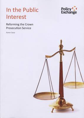 In the Public Interest: Reforming the Crown Prosecution Service (Paperback)