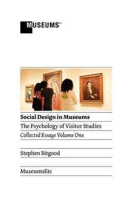 Social Design in Museums: The Psychology of Visitor Studies Volume One (Hardback)
