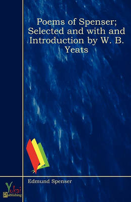 Poems of Spenser; Selected and with and Introduction by W. B. Yeats (Paperback)