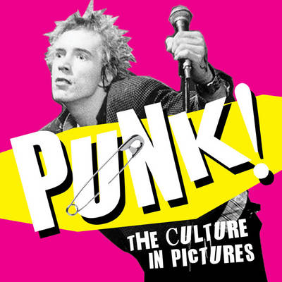 Punk!: The Culture in Pictures (Paperback)