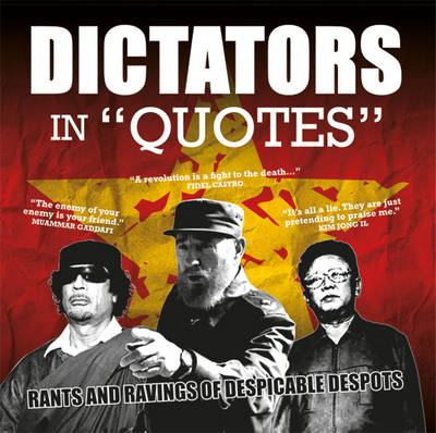 Dictators in Quotes: Rants and Ravings of Despicable Despots - In Quotes (Paperback)
