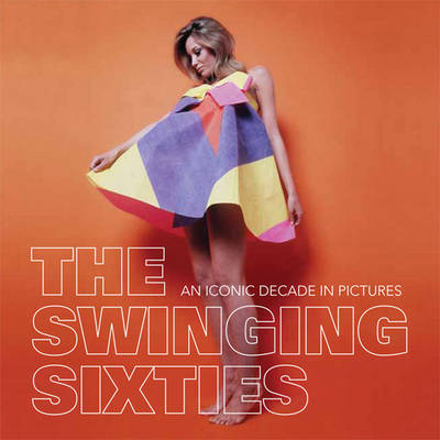 The Swinging Sixties: An Iconic Decade in Pictures (Paperback)