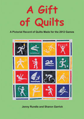 A Gift of Quilts: A Pictorial Record of Quilts Made for the 2012 Games (Paperback)