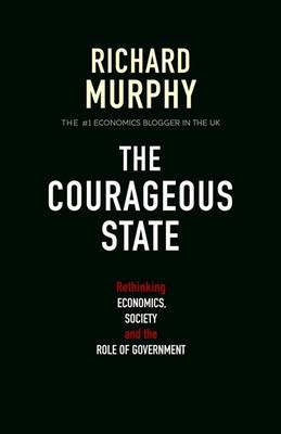 The Courageous State: Rethinking Economics, Society and the Role of Government (Paperback)