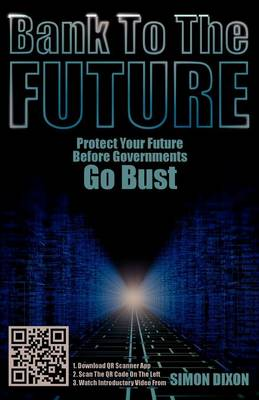 Bank to the Future: Protect Your Future Before Governments Go Bust (Paperback)
