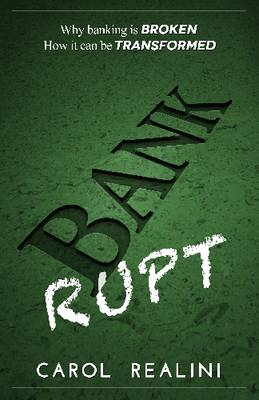 Bankrupt: Why Banking is Broken. How it Can be Transformed. (Paperback)