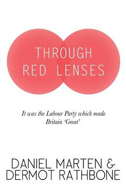 Through Red Lenses - It Was the Labour Party That Made Britain Great (Paperback)