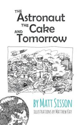 The Astronaut, the Cake, and Tomorrow (Paperback)