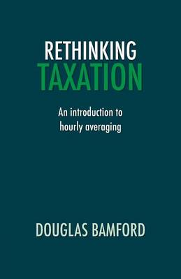 Rethinking Taxation - An Introduction to Hourly Averaging (Paperback)