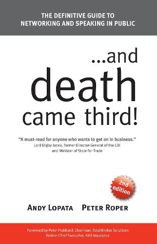 ...and Death Came Third!: The Definitive Guide to Networking and Speaking in Public (Paperback)