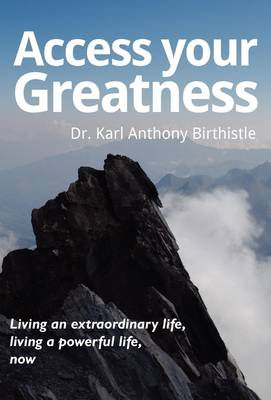 Access Your Greatness: Living an Extraordinary Life, Living a Powerful Life, Now (Hardback)
