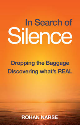 In Search of Silence: Dropping the Baggage - Discovering What's Real (Paperback)