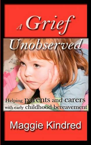 A Grief Unobserved: Helping Parents and Carers with Early Childhood Bereavement (Paperback)