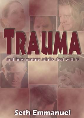 Trauma: And How Mature Adults Deal with it (Paperback)