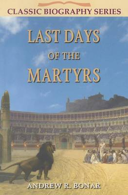 Last Days of the Martyrs - Classic Re-print Series (Paperback)