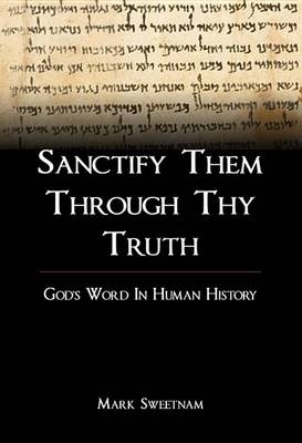 Sanctify Them Through Thy Truth: God's Word in Human History (Paperback)