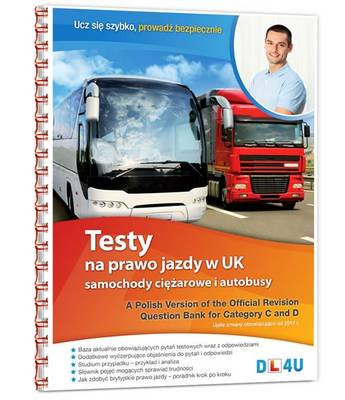 A Polish Version of the Official Revision Question Bank for Category C and D: Testy Na Prawo Jazdy W UK - Samochody Ciezarowe I Autobusy (Spiral bound)