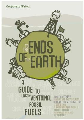 To the Ends of the Earth: A Guide to Unconventional Fossil Fuels (Paperback)