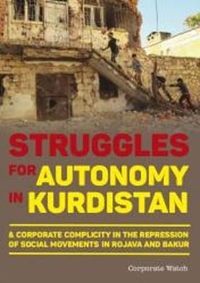 Struggles for Autonomy in Kurdistan: A Corporate Complicity in the Repression of Social Movements in Rojava and Bakur (Paperback)
