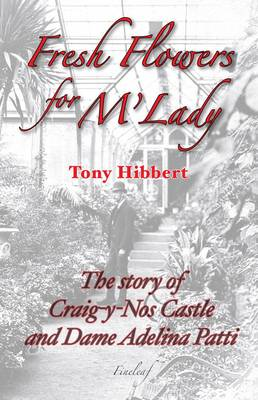 Fresh Flowers for M'Lady: The Story of Craig-Y-Nos Castle and Dame Adelina Patti (Paperback)