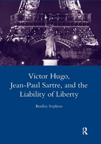 Victor Hugo, Jean-Paul Sartre, and the Liability of Liberty (Hardback)