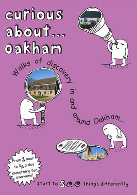 Curious About... Oakham: Walks of Discovery in and Around Oakham-- (Paperback)