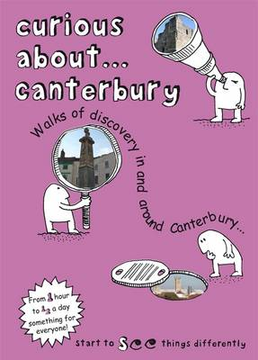 Curious About... Canterbury 2018: Walks of Discovery in and Around Canterbury ... (Paperback)