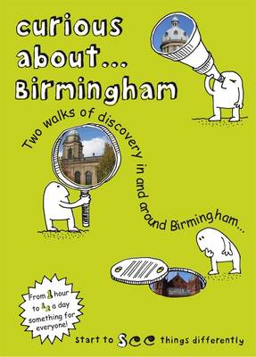 Curious About... Birmingham 2019: Two Walks of Discovery in and Around Birmingham... (Paperback)