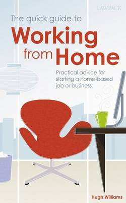 The Quick Guide to Working from Home: Practical Advice for Starting a Home-based Job or Business (Paperback)