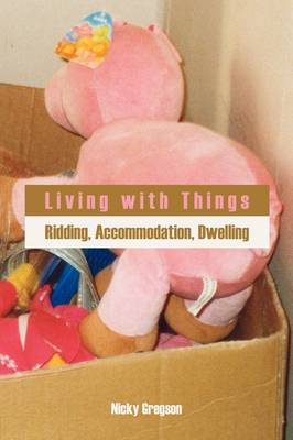 Living with Things: Ridding, Accommodation, Dwelling (Paperback)