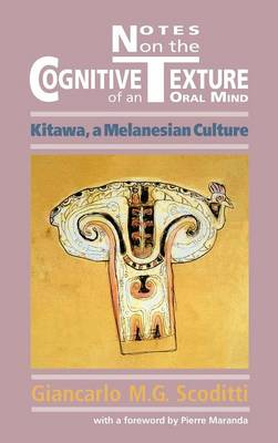Notes on the Cognitive Texture of an Oral Mind: Kitawa, A Melanesian Culture (Hardback)
