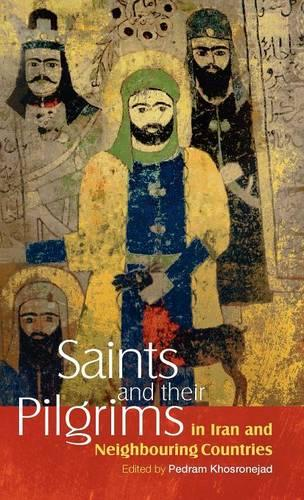 Saints and Their Pilgrims in Iran and Neighbouring Countries - The Anthropology of Persianate Societies 1 (Hardback)