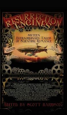 Resurrection Engines: 16 Extraordinary Tales of Scientific Romance - Snowbooks Anthologies (Hardback)