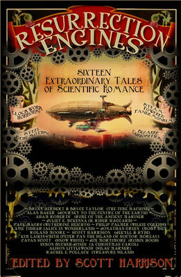 Resurrection Engines: 16 Extraordinary Tales of Scientific Romance - Snowbooks Anthologies (Paperback)