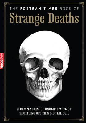 The Fortean Times Book of Strange Deaths (Paperback)
