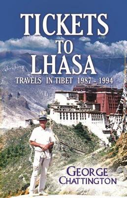 Tickets to Lhasa: Travels in Tibet 1987 - 1994 (Paperback)