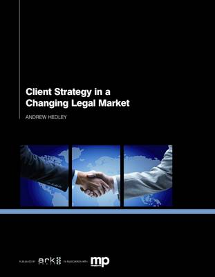 Client Strategy in a Changing Legal Market (Paperback)