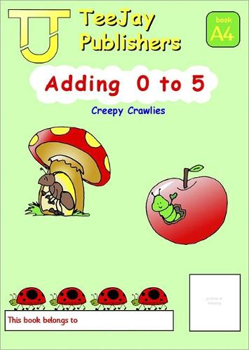 TeeJay Mathematics CfE Early Level Adding 0 to 5: Creepy Crawlies (Book A4) (Paperback)