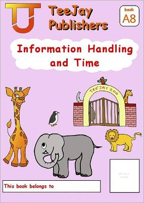 TeeJay Mathematics CfE Early Level Information Handling and Time:TeeJay Zoo (Book A8) (Paperback)