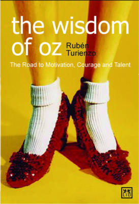 The Wisdom of Oz: The Road to Motivation, Courage and Talent (Paperback)