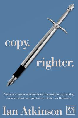 Copy Righter: Become a Master Wordsmith and Harness the Copywriting Secrets That Will Win You Hearts, Minds... and Business (Paperback)