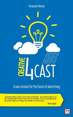 Creative 4Cast: A New Solution for the Future of Advertising (Hardback)
