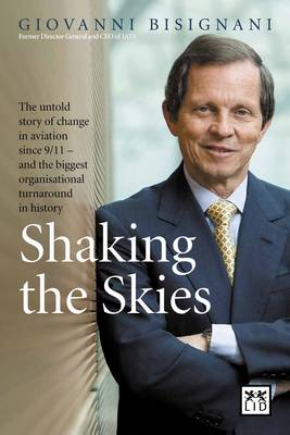 Shaking the Skies: The Untold Story of Change in Aviation Since 9/11  -  and the Biggest Organizational Turnaround in History (Hardback)