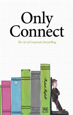 Only Connect: The Art of Corporate Storytelling (Paperback)