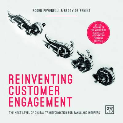 Reinventing Customer Engagement: The Next Level of Digital Transformation for Banks and Insurers (Hardback)