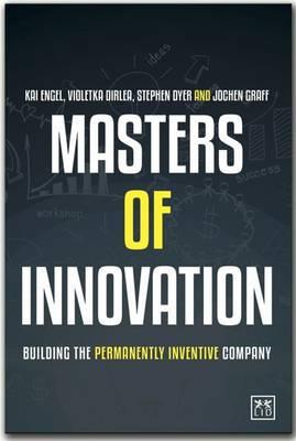 Masters of Innovation: Building the Perpetually Innovative Company (Hardback)