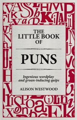 The Little Book of Puns: Ingenious Wordplay and Groan-inducing Quips (Hardback)