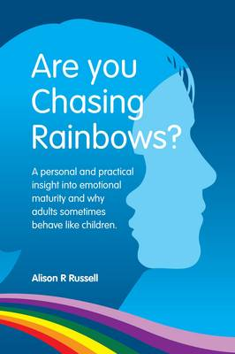 Are You Chasing Rainbows?: A Practical Insight into Emotional Maturity and Why Adults Sometimes Behave Like Children (Paperback)