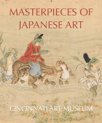 Masterpieces of Japanese Art: Cincinnati Art Museum (Hardback)